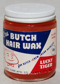 Lucky Tiger Cru Butch|Hair Wax, 1958 This is the stuff. My grandpa had some of this stuff buried in a drawer. I put some in my flat top and it would not come out. I'm still searching for that kind of hold.