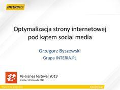 """Prezentacja z #e-biznes festiwal 2013 - """"Optymalizacja strony internetowej pod kątem social media"""" by Grzegorz Byszewski #SocialMedia"""