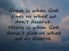 He gives us mercy by not punishing us for our sins (all because he gave his son Jesus)