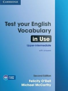 Test your English vocabulary in use. Upper-intermediate / Felicity O'Dell, Michael McCarthy