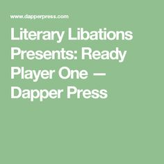 Literary Libations Presents: Ready Player One — Dapper Press