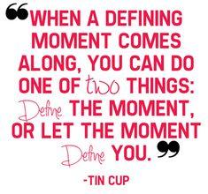 Defining Moment senior quote (almost)