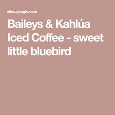 Baileys & Kahlúa Iced Coffee - sweet little bluebird White Russian Cocktail, Baileys, Fun Drinks, Iced Coffee, Blue Bird, Cocktails, Sweet, Easy, Cocktail