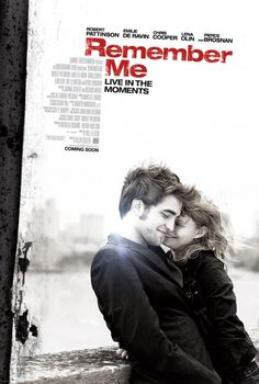 Remember Me (2010) I watched this movie in the theatre with a good friend of mine. May be it's not the best movie I've ever seen, but it's a treasure in my memory because I saw with a special girl to me. I will always remeber you, Natalia.
