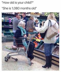 How old is your child? She's 1,080 months old.