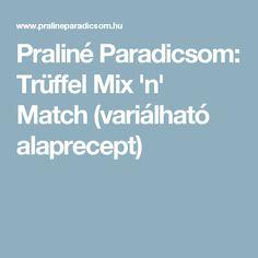Praliné Paradicsom: Trüffel Mix 'n' Match (variálható alaprecept)