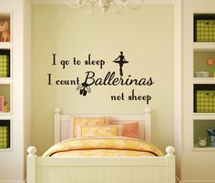 Nursery Wall Decal I Go To Sleep I Count Bellerinas Not Sheep Quote Vinyl Sticker Decal Kids Girl Room Bedroom Home Decor T16