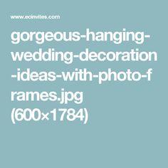 gorgeous-hanging-wedding-decoration-ideas-with-photo-frames.jpg (600×1784)