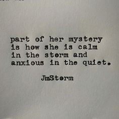Part of her mystery is how she is calm in the storm and anxious in the quite