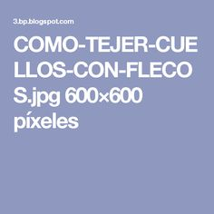 COMO-TEJER-CUELLOS-CON-FLECOS.jpg 600×600 píxeles