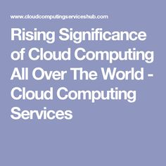 Rising Significance of Cloud Computing All Over The World - Cloud Computing Services Over The World - Cloud Computing Services #cloudcomputing #cloudcomputingservices #technology #programming #tech #cloudcomputingservices #computing #trends #latest