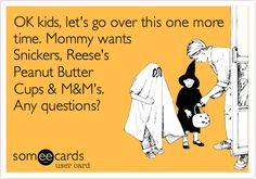 OK kids, let's go over this one more time. Mommy wants Snickers, Reese's Peanut Butter Cups & M&M's. Any questions?