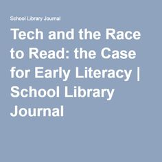 Tech and the Race to Read: the Case for Early Literacy | School Library Journal