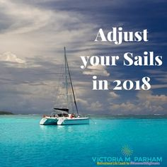 """Reading Time: 0 minuteFresh Start for a New Life – Adjust Your Sails in 2018 Adjust your Sails – """"When you can't change the direction of the wind – adjust your sails,"""" this is a quote from inspirational writer, H. Jackson Brown, Jr, it's one that has plenty of depth andmeaning if you..."""