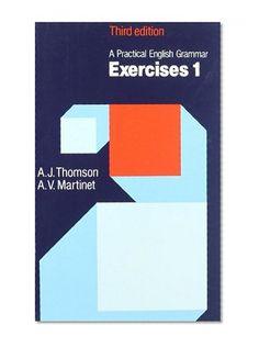A Practical English Grammar: Exercises 1 (Bk. 1) by A. J. Thomson, A. V. Martinet