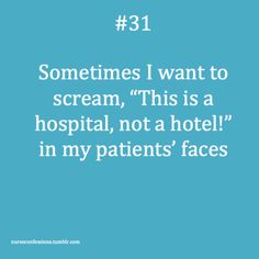"Confessions of a Nurse. Especially at my hospital, where literally every patient says, ""Wow, this place is like a hotel!"""
