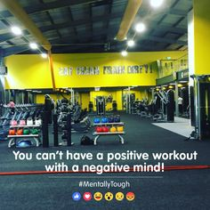 You can't have a positive workout with a negative mind!