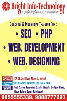 A complete IT Solution and SEO Training Institute. Get 3 Months SEO Training and became SEO expert.  Bright Info Technology also provides coaching for PHP, Web Designing, Word press, .Net, MS-Office, Computer Fundamentals etc.  Bright Info Technology provides best SEO Training in Mohali and Chandigarh. For details contact us at- +91 98555 55339, +91 9888777293 and visit us on: - http://www.brightinfotechnology.com  Email id: - brightinfotechnology@gmail.com