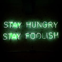 """""""Stay hungry stay foolish"""""""
