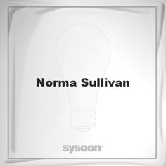 Norma Sullivan: Page about Norma Sullivan #member #website #sysoon #about