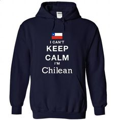 I CANT KEEP CALM - Chilean - #tshirt flowers #cool hoodie. SIMILAR ITEMS => https://www.sunfrog.com/Pets/I-CAN-NavyBlue-22143873-Hoodie.html?68278