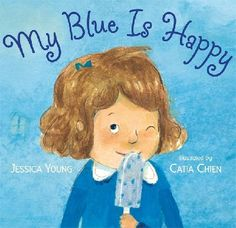 My Blue is Happy by Jessica Young: Invites readers to explore the infinite possibilities of emotional expression through color, discussing how people respond differently when seeing colors and how these experiences help broaden the world in wonderful new ways.
