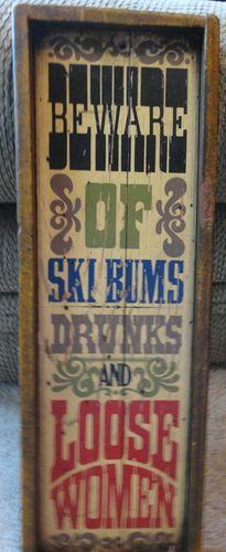 Beware of Ski Bums Drunks & Loose Women Wooden Sign Wall Hanging Shack Sign