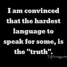 Truth. But it definitely must be hard for some seems how the only thing coming out of you is always a lie. I know more than you think.
