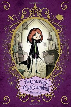The Courage of Cat Campbell by Natasha Lowe  --  Although her mother, Poppy Pendle, believes magic ruins lives, eleven-year-old Cat Campbell is a late-blooming witch whose magical abilities are bursting to be mastered.