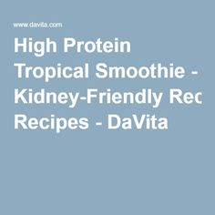 High Protein Tropical Smoothie - Kidney-Friendly Recipes - DaVita
