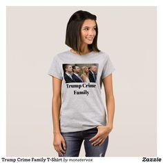 Trump Crime Family T-Shirt #Shirt #Tshirt #Tee #Fashion #Trump #POTUS #Family #Crime #Criminal #Corrupt #Politics #Government #Law #President