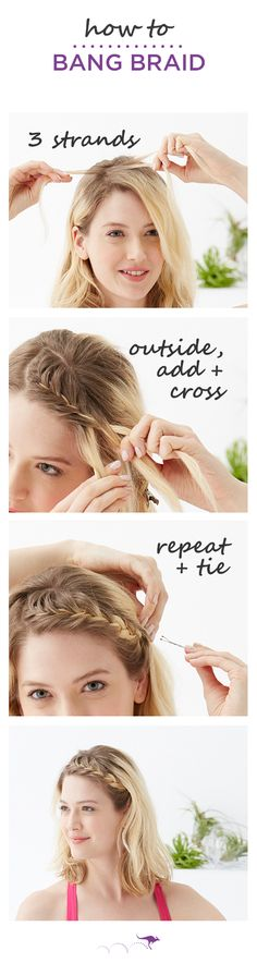How To: Bang Braid  |  Ideal for short hair or bangs, keep hair out of your face during yoga, spin class or an at-home workout  |  1. Section hair into three small strands  •  2. Take the left strand, add a small amount of hair & cross over to the other strand  •  3. Repeat, alternating sides and adding hair each time. Tie with a small elastic or pin in place. Pair with a cute gym outfit and be inspired to burn those calories.