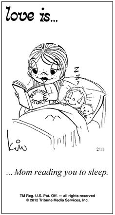 Love is- Mom reading you to sleep. I love doing this with my babies at night! Love Is Comic, Love Is Cartoon, What Is Love, My Love, My Children, Kids, Political Cartoons, Mothers Love, Love Reading