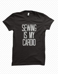 Sewing is my Cardio: made-to-order tshirt by HandmadeEscapade on Etsy