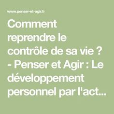 Comment reprendre le contrôle de sa vie ? - Penser et Agir : Le développement personnel par l'action !