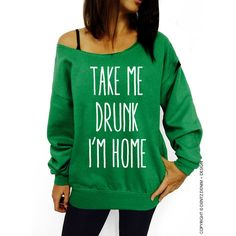 Take Me Drunk I'm Home Sweatshirt St Patricks Day Green Slouchy... ($28) ❤ liked on Polyvore featuring tops, hoodies, sweatshirts, green, women's clothing, oversized tops, green top, slouchy oversized sweatshirt, green sweatshirt and slouchy sweatshirt