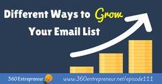 TSE 111: Different Ways to Grow Your Email List – www.360entrepreneur.net/episode111 Top Entrepreneurs, Email List, Different, Online Marketing