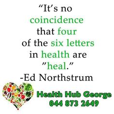 """It's no coincidence that four of the six letters in health are ""heal."" -Ed Northstrum"