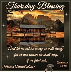 """THURSDAY BLESSING: Galatians 6:9 (1611 KJV !!!!) """" And let us not be weary in well doing: for in due season we shall reap, if we faint not.""""    HAVE A VERY BLESSED DAY !!!!"""