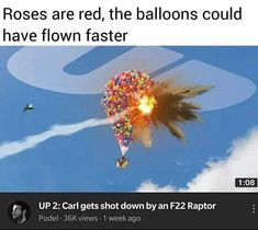 Roses are red, the balloons could have flown faster _ UP Carl gets shot down by an Raptor - iFunny :) Really Funny Memes, Stupid Funny Memes, Funny Relatable Memes, Haha Funny, Funny Posts, Funny Stuff, Random Stuff, Funny Images, Funny Pictures