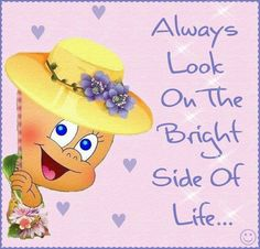 Always look on the bright side of life Inspirational Thoughts, Positive Thoughts, Hello Word, Thought For Today, Bright Side Of Life, Special Quotes, Wise Quotes, Love Words, Emoticon