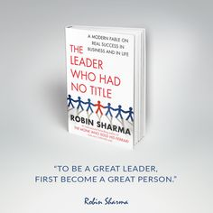 """""""To be a great leader, first become a great person."""" ~ The Leader Who Had No Title"""