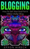 Free Kindle Book -   Blogging: How To Sell Your Soul For A Million Dollar Blog (Blogging, Blogger, Blog Book 1)