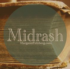 Midrash plunges head first into passages, where readers are encouraged to wrestle, argue, debate, and reflect over the unfamiliar verses of the Bible.