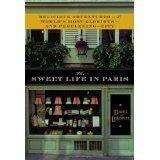 The Sweet Life in Paris: Delicious Adventures in the World's Most Glorious - and Perplexing - City (Hardcover)By David Lebovitz