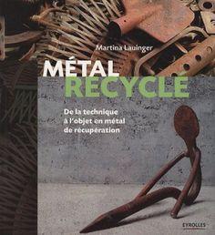 Métal recyclé : De la technique à l'objet en métal de récupération: Amazon.fr: Martina Lauinger, Véronique Valentin: Livres