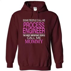 Some peoleo call me PROCESS ENGINEER the most people call me Mommy - #tommy #funny t shirts. BUY NOW => https://www.sunfrog.com/Funny/Some-peoleo-call-me-PROCESS-ENGINEER-the-most-people-call-me-Mommy-7418-Maroon-16190029-Hoodie.html?id=60505
