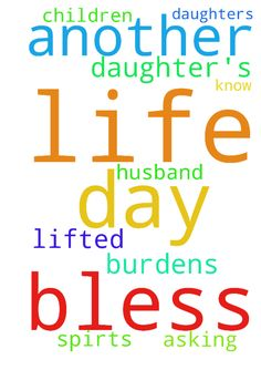 Lord thank you for another day of life and my daughter's - Lord thank you for another day of life and my daughters and husband Lord you know our burdens Lord I asking you in the name of Jesus Christ to bless all your children in need of you Lord bless them lifted there spirts in your name Jesus Christ I pray. Thank You  Posted at: https://prayerrequest.com/t/TxP #pray #prayer #request #prayerrequest