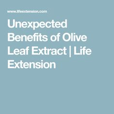 Unexpected Benefits of Olive Leaf Extract | Life Extension