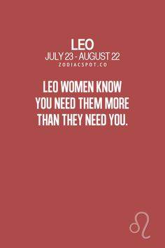 Leo women know you need them more than they need you. (And, that's the problem!)